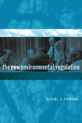 The New Environmental Regulation By Fiorino, Daniel J.